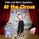 Eddie and Ellie's Opposites at the Circus (Eddie and Ellies Opposites)