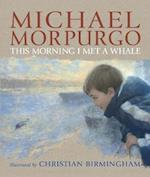 This Morning I Met a Whale af Christian Birmingham, Michael Morpurgo