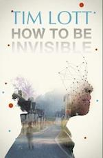 How To Be Invisible af Tim Lott