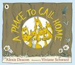 A Place to Call Home af Alexis Deacon, Viviane Schwarz