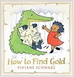 How to Find Gold af Viviane Schwarz