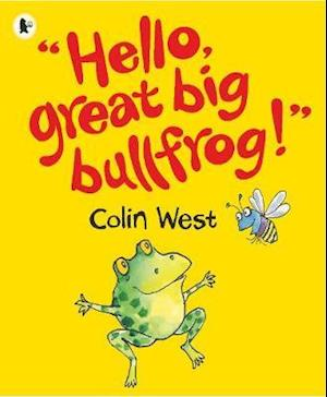"""Hello, Great Big Bullfrog!"""