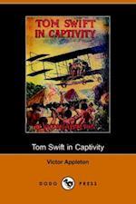 Tom Swift in Captivity, or a Daring Escape by Airship (Dodo Press)