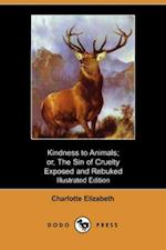 Kindness to Animals; Or, the Sin of Cruelty Exposed and Rebuked (Illustrated Edition) (Dodo Press)