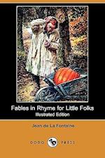 Fables in Rhyme for Little Folks (Illustrated Edition) (Dodo Press)