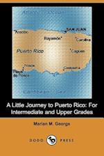 A Little Journey to Puerto Rico af Marian M. George