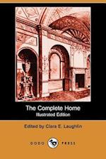 The Complete Home (Illustrated Edition) (Dodo Press)