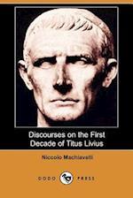 Discourses on the First Decade of Titus Livius (Dodo Press)