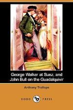 George Walker at Suez, and John Bull on the Guadalquivir