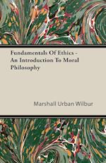 Fundamentals Of Ethics - An Introduction To Moral Philosophy