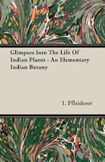Glimpses Into the Life of Indian Plants - An Elementary Indian Botany af I. Pfleiderer