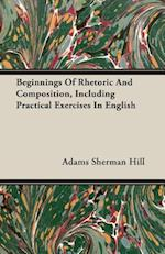 Beginnings Of Rhetoric And Composition, Including Practical Exercises In English