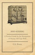Bird-Keeping - A Practical Guide for the Management of Singing and Cage Birds af C. E. Dyson