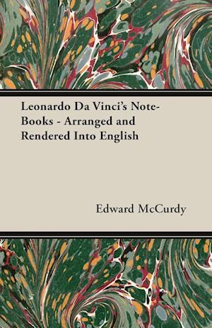 Leonardo Da Vinci's Note-Books - Arranged and Rendered Into English