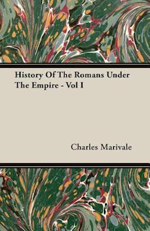 History Of The Romans Under The Empire - Vol I