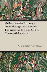 Modern Russian History - From The Age Of Catherine The Great To The End Of The Nineteenth Century