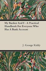 My Banker and I - A Practical Handbook for Everyone Who Has a Bank Account af J. George Kiddy