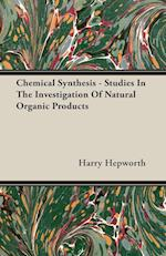 Chemical Synthesis - Studies In The Investigation Of Natural Organic Products
