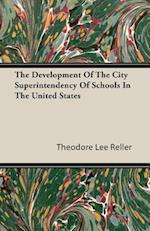 The Development Of The City Superintendency Of Schools In The United States af Theodore Lee Reller