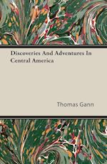 Discoveries And Adventures In Central America