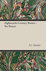 Eighteenth Century France - Six Essays af F. C. Green