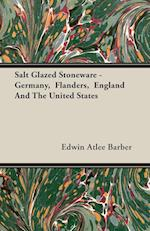 Salt Glazed Stoneware - Germany, Flanders, England And The United States