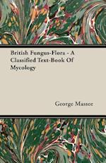 British Fungus-Flora - A Classified Text-Book Of Mycology