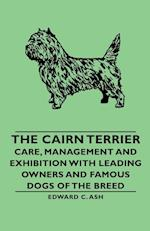 The Cairn Terrier: Care, Management and Exhibition with Leading Owners and Famous Dogs of the Breed