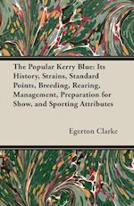 The Popular Kerry Blue: Its History, Strains, Standard Points, Breeding, Rearing, Management, Preparation for Show, and Sporting Attributes af Egerton Clarke