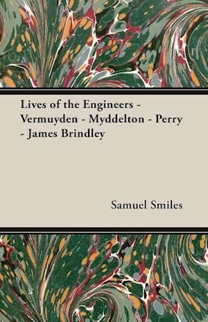 Lives of the Engineers - Vermuyden - Myddelton - Perry - James Brindley