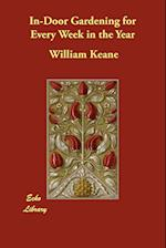 In-Door Gardening for Every Week in the Year af William Keane