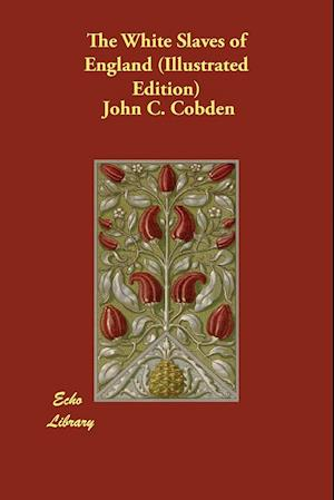 Bog, hæftet The White Slaves of England (Illustrated Edition) af John C. Cobden