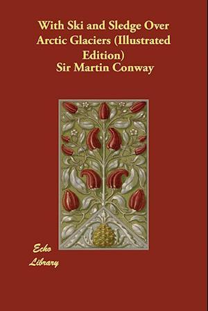 Bog, hæftet With Ski and Sledge Over Arctic Glaciers (Illustrated Edition) af Sir Martin Conway
