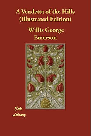Bog, hæftet A Vendetta of the Hills (Illustrated Edition) af Willis George Emerson