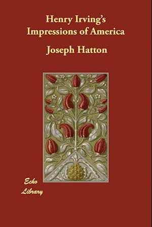 Bog, hæftet Henry Irving's Impressions of America af Joseph Hatton