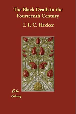 Bog, hæftet The Black Death in the Fourteenth Century af I. F. C. Hecker