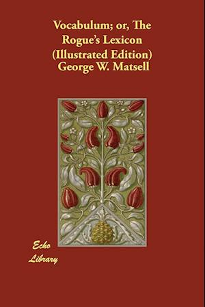 Bog, hæftet Vocabulum; or, The Rogue's Lexicon (Illustrated Edition) af George W. Matsell