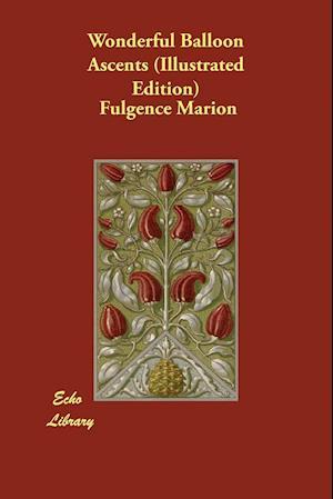 Bog, hæftet Wonderful Balloon Ascents (Illustrated Edition) af Fulgence Marion