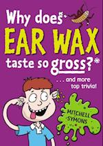 Why Does Ear Wax Taste So Gross? (Mitchell Symons' Trivia Books)