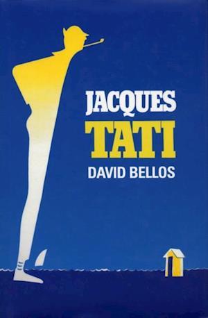 Jacques Tati His Life & Art af David Bellos