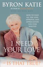 I Need Your Love - Is That True? af Byron Katie