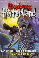 Say Cheese - and Die Screaming (Goosebumps Horrorland, nr. 8)