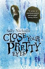 Close Your Pretty Eyes af Sally Nicholls
