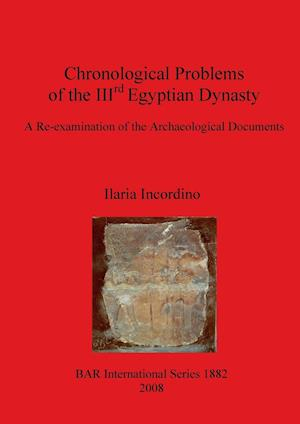 Chronological Problems of the IIIrd Egyptian Dynasty: A Re-examination of the Archaeological Documents