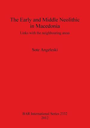 Bog, hæftet The Early and Middle Neolithic in Macedonia: Links with the neighbouring areas af Sote Angeleski