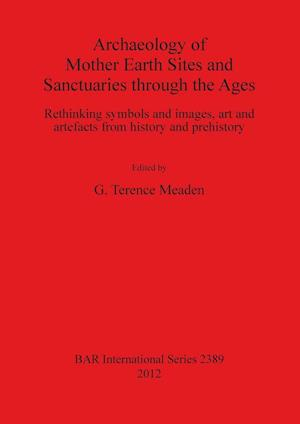 Bog, paperback Archaeology of Mother Earth Sites and Sanctuaries Through the Ages af Terence Meaden