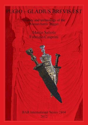 Pugio - Gladius Brevis Est: History and technology of the Roman battle dagger