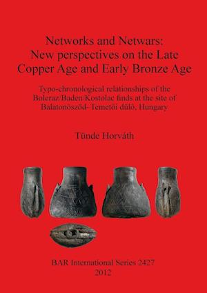 Bog, hæftet Networks and Netwars: New perspectives on the Late Copper Age and Early Bronze Age. Typo-chronological relationships of the Boleraz/Baden/Kostolac fi af Tünde Horváth