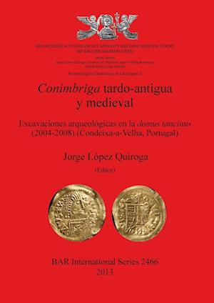 Bog, paperback Conimbriga Tardo-Antigua y Medieval Excavaciones Arqueologicas En La Domus Tancinus (2004-2008) (Condeixa-A-Velha, Portugal) af Jorge Lopez Quiroga