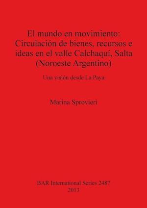 Bog, paperback El mundo en movimiento: Circulacion de bienes recursos e ideas en el valle Calchaqui Salta (Noroeste Argentino) af Marina Sprovieri